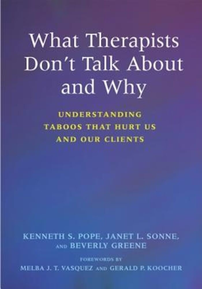 What Therapists Don't Talk about and Why: Understanding Taboos That Hurt Us and Our Clients, Paperback