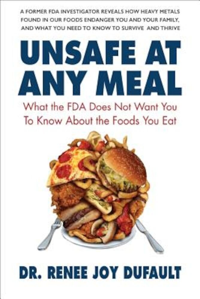 Unsafe at Any Meal: What the FDA Does Not Want You to Know about the Foods You Eat, Paperback
