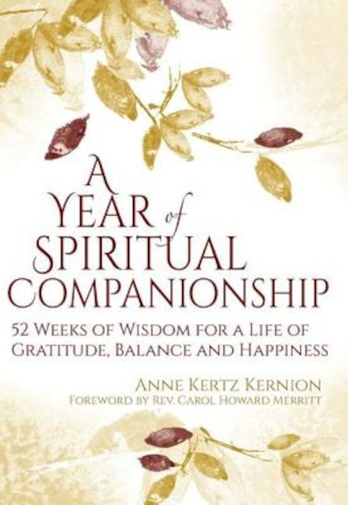 A Year of Spiritual Companionship: 52 Weeks of Wisdom for a Life of Gratitude, Balance and Happiness, Paperback