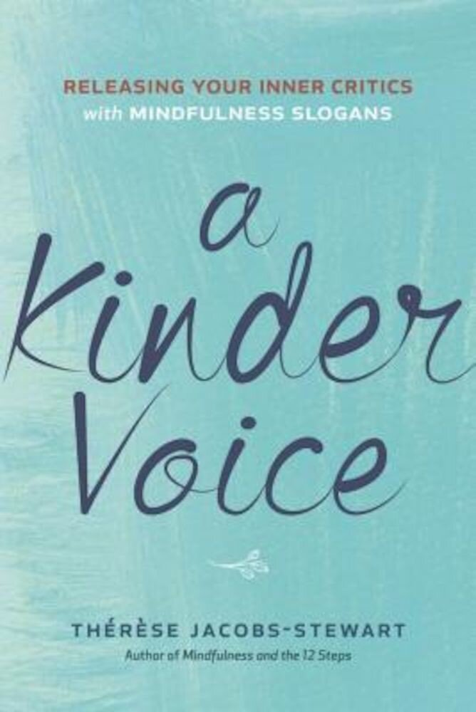A Kinder Voice: Releasing Your Inner Critics with Mindfulness Slogans, Paperback