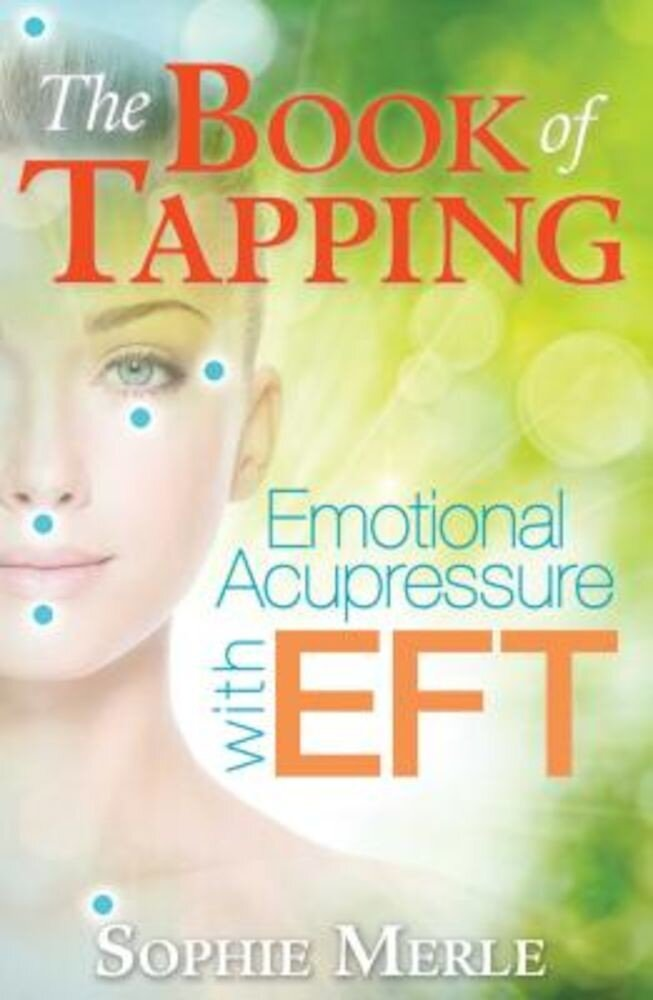 The Book of Tapping: Emotional Acupressure with Eft, Paperback