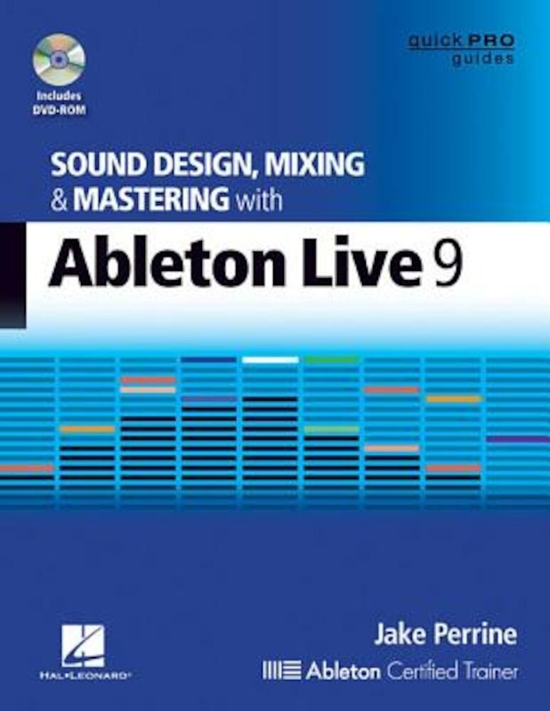 Sound Design, Mixing, and Mastering with Ableton Live 9 [With DVD ROM], Paperback