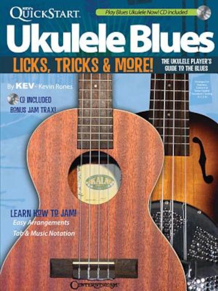 Kev's QuickStart Ukulele Blues: Licks, Tricks & More - The Ukulele Player's Guide to the Blues, Paperback