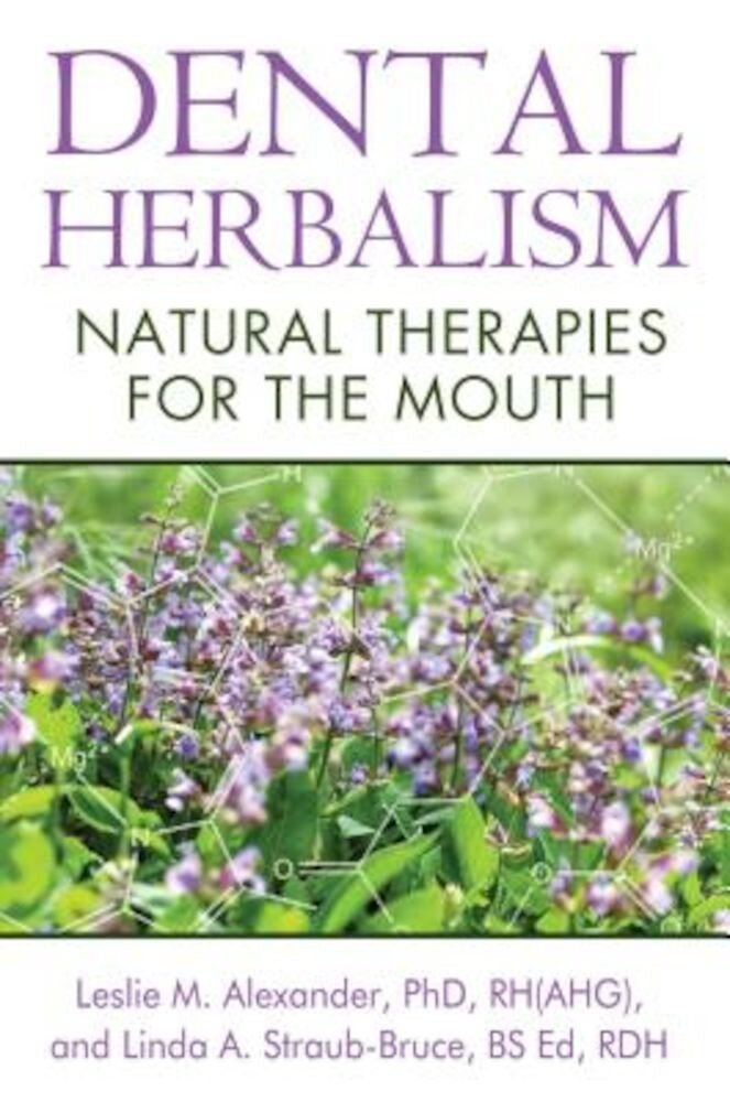 Dental Herbalism: Natural Therapies for the Mouth, Paperback