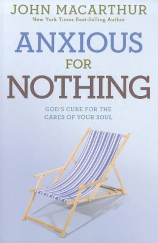 Anxious for Nothing: God's Cure for the Cares of Your Soul, Paperback
