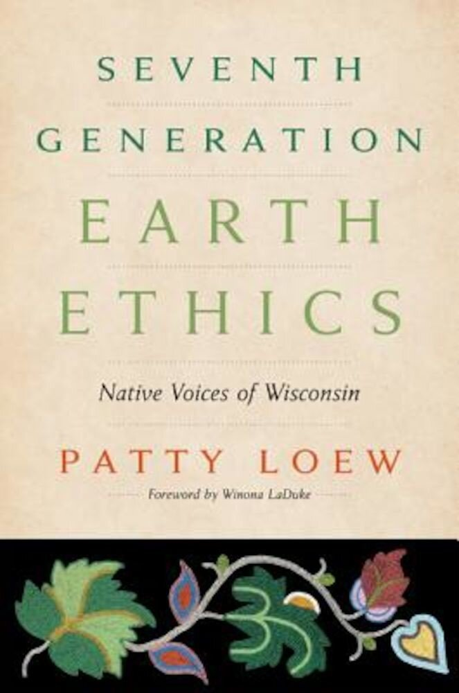Seventh Generation Earth Ethics: Native Voices of Wisconsin, Hardcover