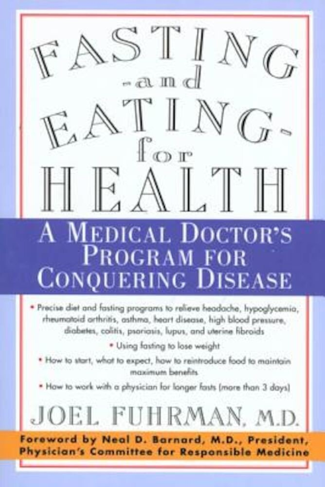 Fasting and Eating for Health: A Medical Doctor's Program for Conquering Disease, Paperback