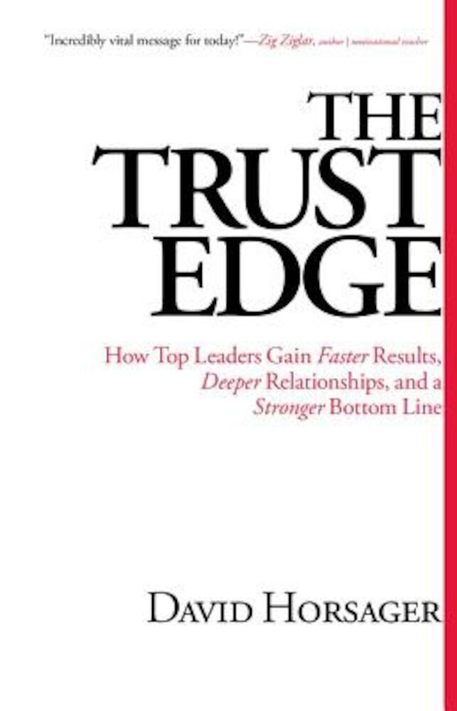 The Trust Edge: How Top Leaders Gain Faster Results, Deeper Relationships, and a Stronger Bottom Line, Hardcover