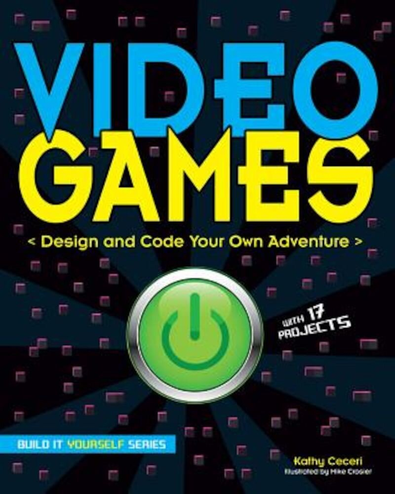 Video Games: Design and Code Your Own Adventure, Paperback