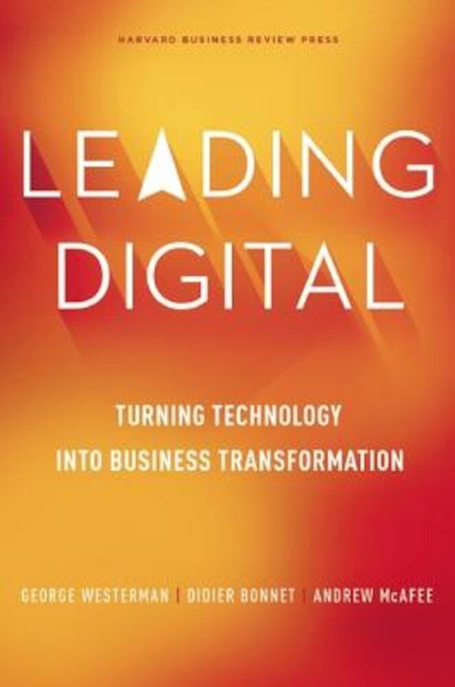 Leading Digital: Turning Technology Into Business Transformation, Hardcover