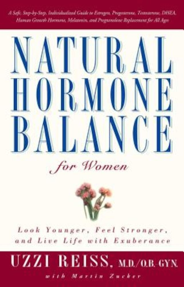 Natural Hormone Balance for Women: Look Younger, Feel Stronger, and Live Life with Exuberance, Paperback