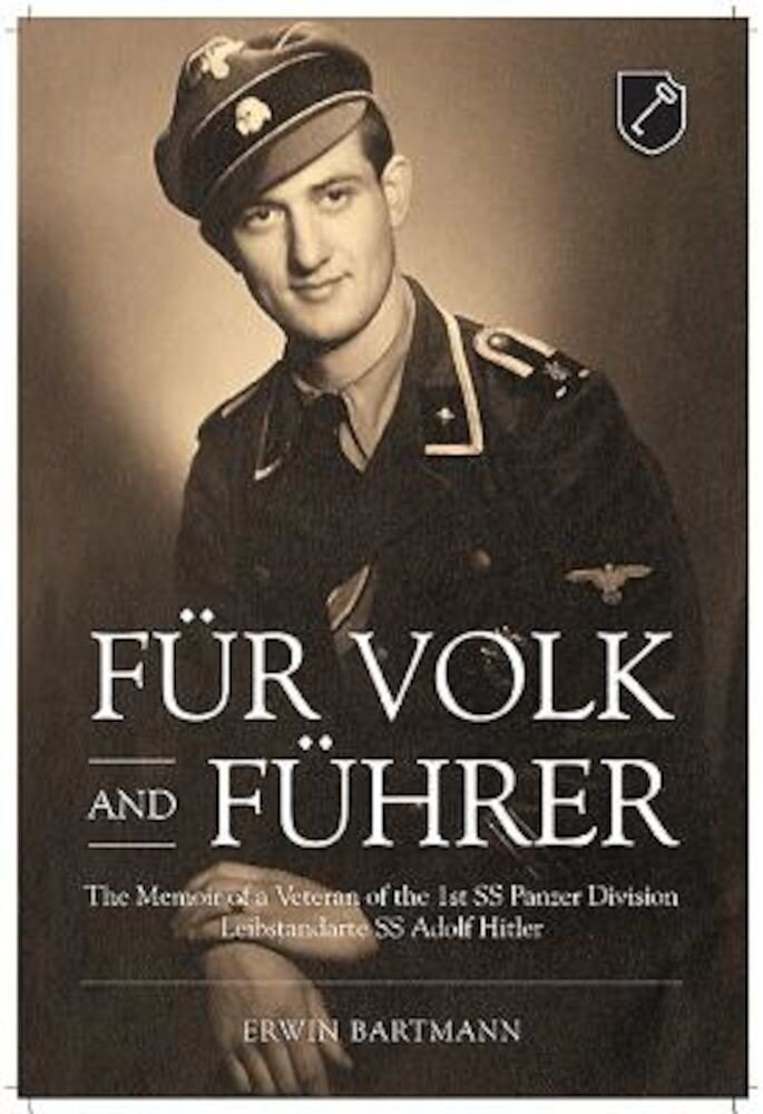 Fur Volk and Fuhrer: The Memoir of a Veteran of the 1st SS Panzer Division Leibstandarte SS Adolf Hitler, Hardcover