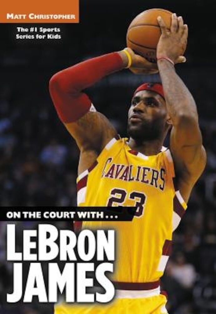 On the Court With...Lebron James, Paperback