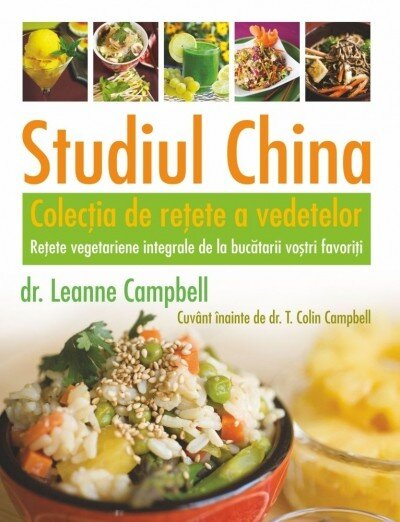 Studiul China – Colectia de retete a vedetelor. Retete vegetariene integrale de la bucatarii vostri favoriti