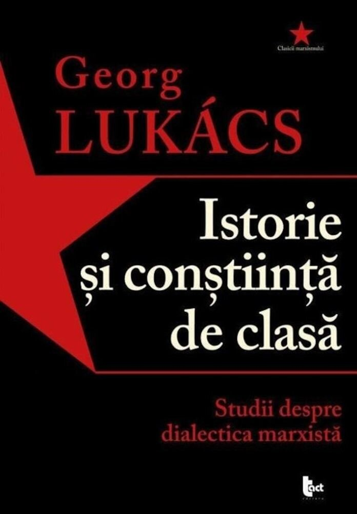 Istorie si constiinta de clasa. Studii despre dialectica marxista