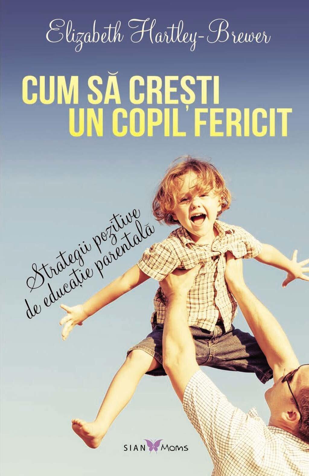Cum sa cresti un copil fericit. Strategii pozitive de educatie parentala (eBook)