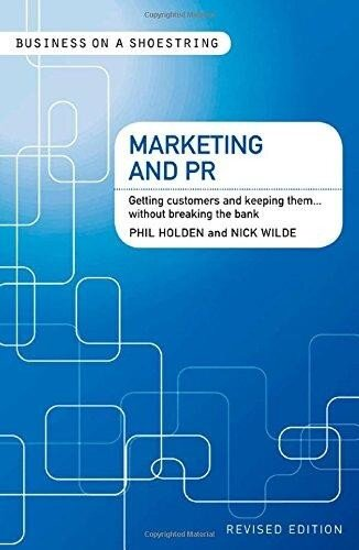 Marketing and PR: Getting Customers and Keeping Them...Without Breaking the Bank