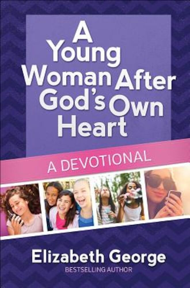 A Young Woman After God's Own Heart--A Devotional, Hardcover