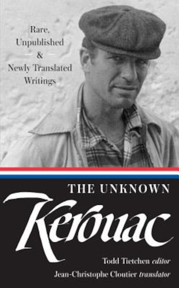 The Unknown Kerouac: Rare, Unpublished & Newly Translated Writings, Hardcover
