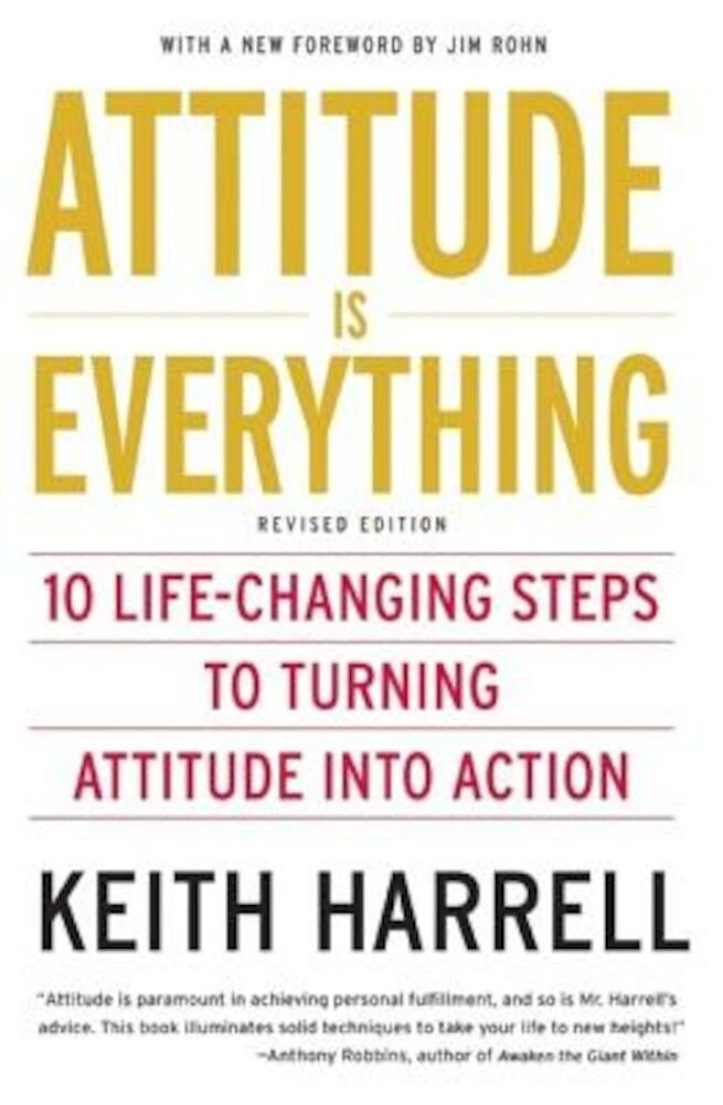 Attitude Is Everything REV Ed: 10 Life-Changing Steps to Turning Attitude Into Action, Paperback