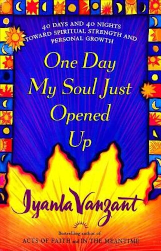 One Day My Soul Just Opened Up: 40 Days and 40 Nights Toward Spiritual Strength and Personal Growth, Hardcover