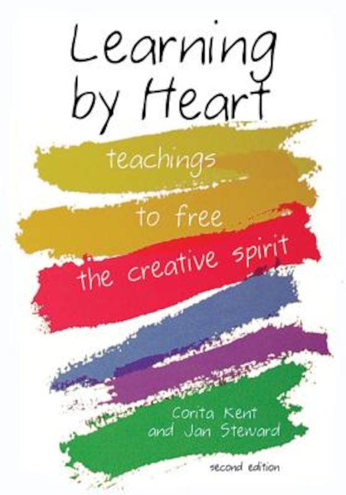 Learning by Heart: Teaching to Free the Creative Spirit, Paperback