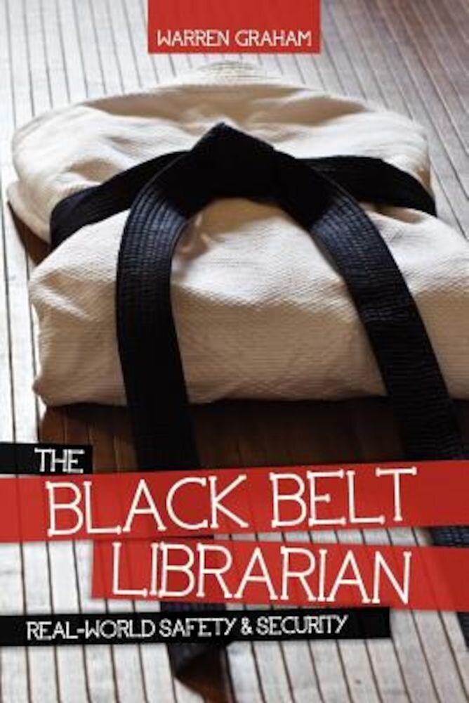 The Black Belt Librarian: Real-World Safety & Security, Paperback