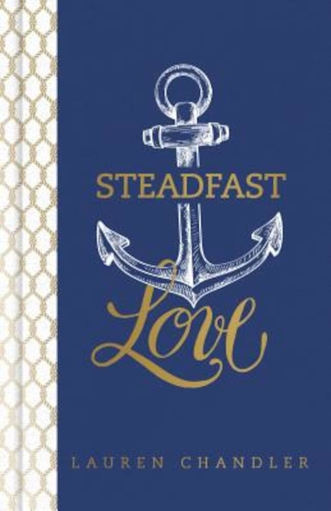 Steadfast Love: The Response of God to the Cries of Our Heart, Hardcover