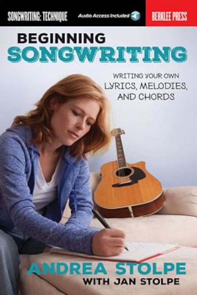 Beginning Songwriting: Writing Your Own Lyrics, Melodies, and Chords, Paperback