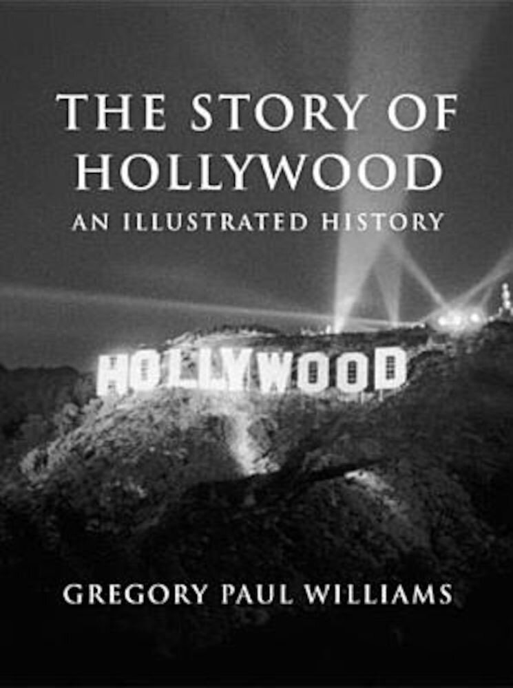 The Story of Hollywood: An Illustrated History, Paperback