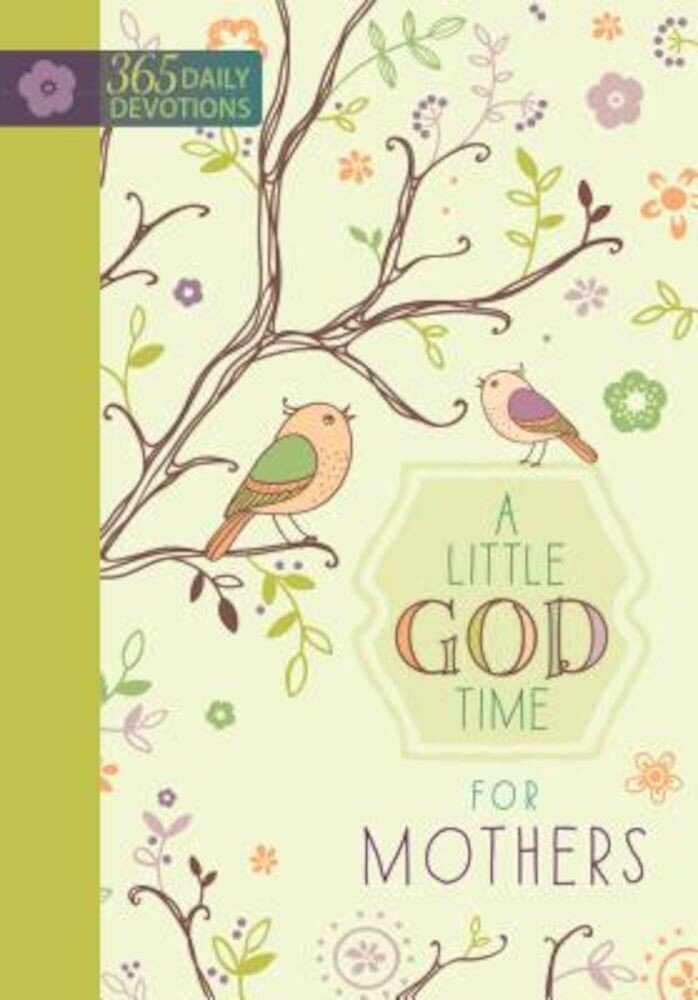 A Little God Time for Mothers: 365 Daily Devotions, Hardcover