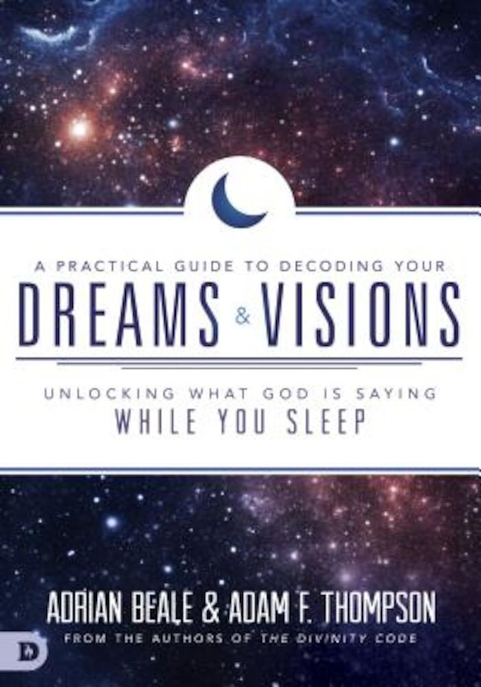 A Practical Guide to Decoding Your Dreams and Visions: Unlocking What God Is Saying While You Sleep, Paperback