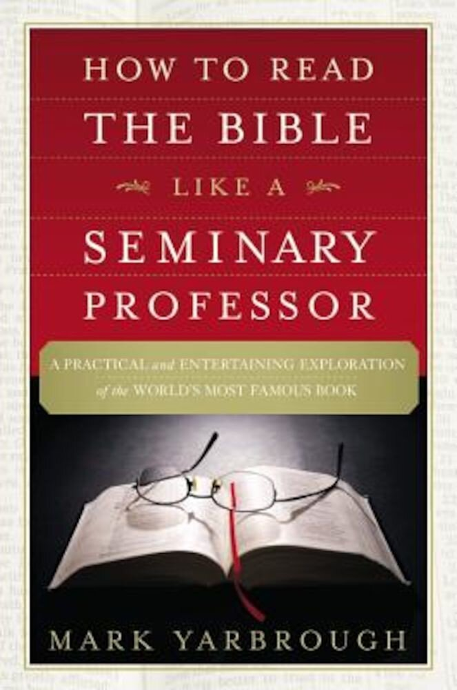How to Read the Bible Like a Seminary Professor: A Practical and Entertaining Exploration of the World's Most Famous Book, Paperback