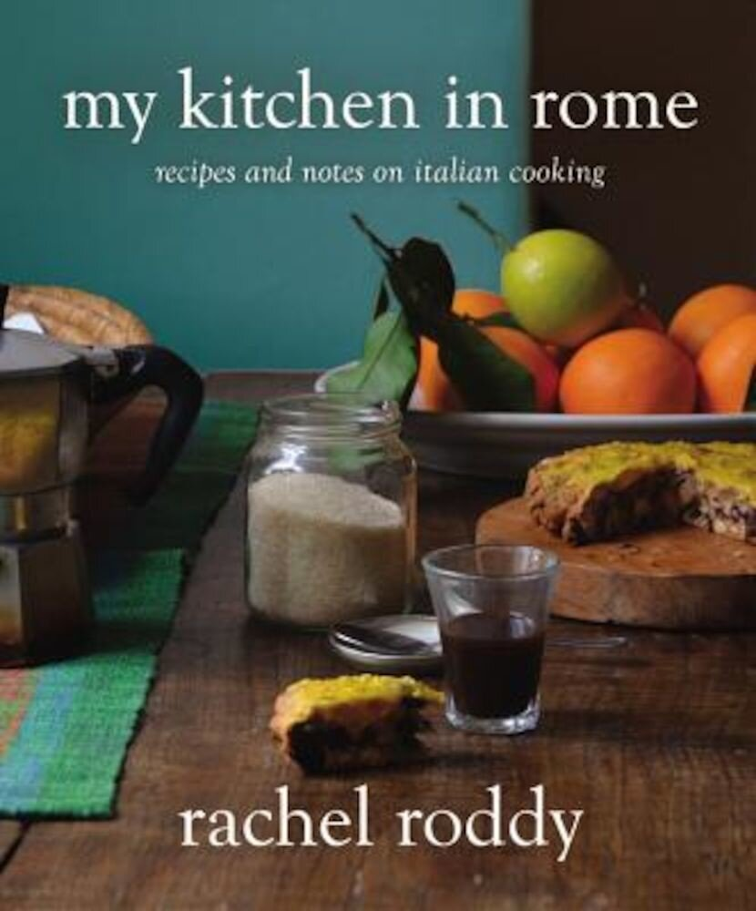 My Kitchen in Rome: Recipes and Notes on Italian Cooking, Hardcover