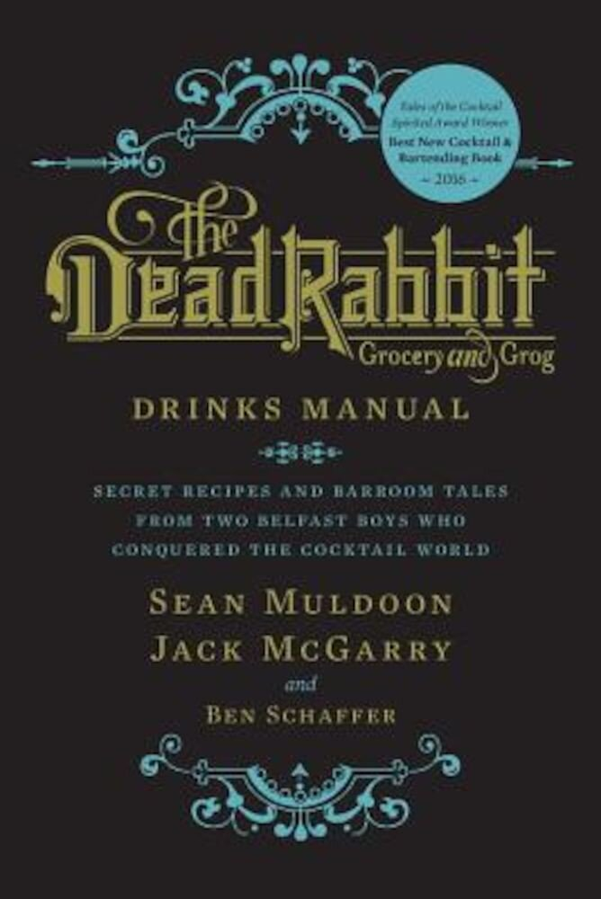 The Dead Rabbit Drinks Manual: Secret Recipes and Barroom Tales from Two Belfast Boys Who Conquered the Cocktail World, Hardcover