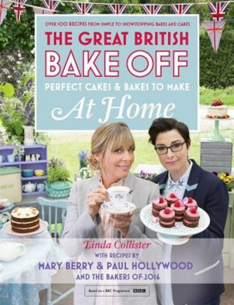 Great British Bake Off - Perfect Cakes & Bakes to Make at Home: Official Tie-In to the 2016 Series, Hardcover