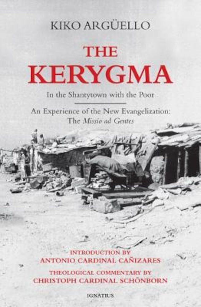 The Kerygma: In the Shantytown with the Poor: An Experience of the New Evangelization: The Missio Ad Gentes, Paperback