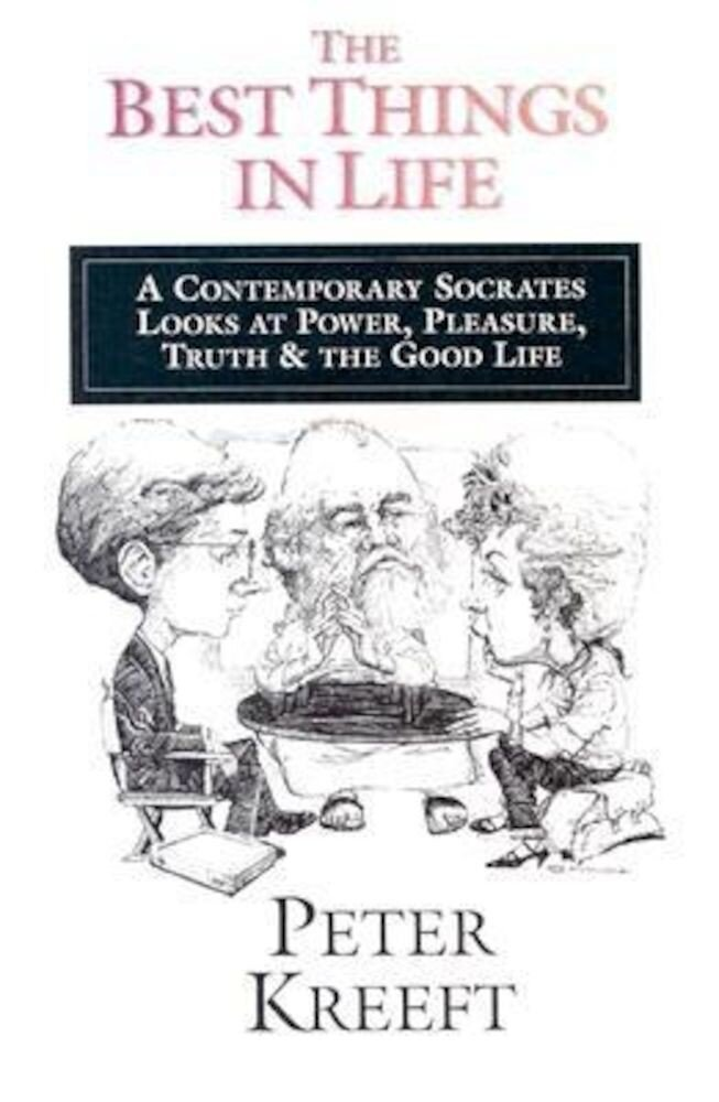The Best Things in Life: A Contemporary Socrates Looks at Power, Pleasure, Truth & the Good Life, Paperback