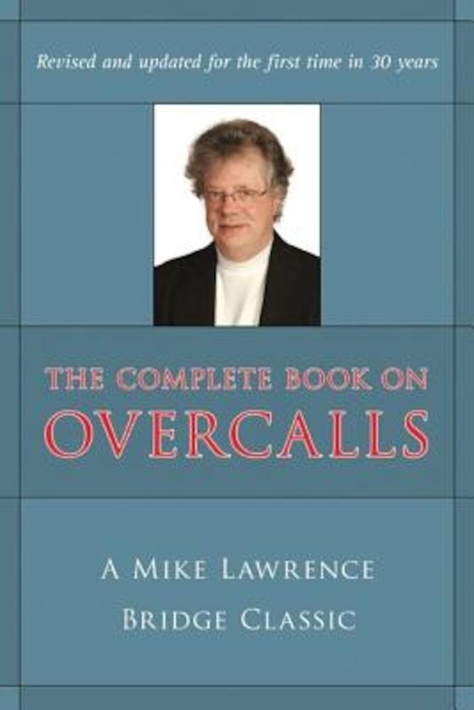 The Complete Book on Overcalls in Contract Bridge: A Mike Lawrence Classic, Paperback