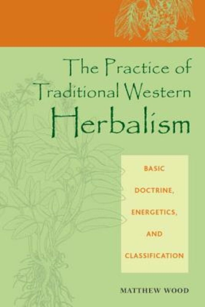 The Practice of Traditional Western Herbalism: Basic Doctrine, Energetics, and Classification, Paperback
