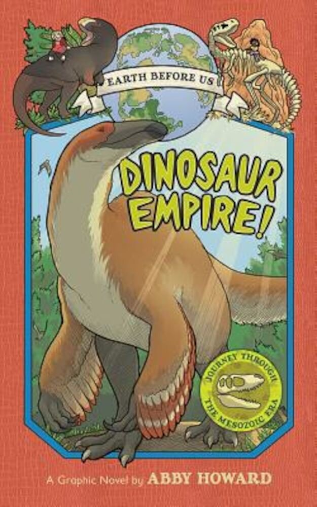 Dinosaur Empire! (Earth Before Us #1): Journey Through the Mesozoic Era, Hardcover