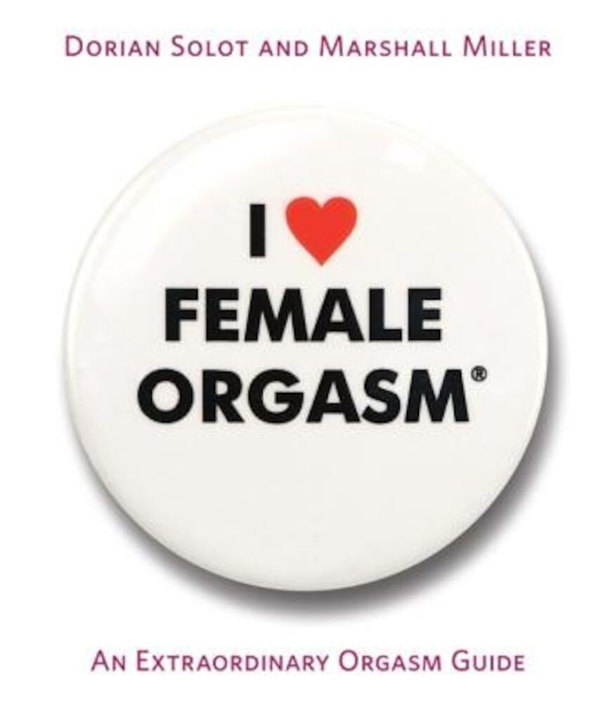 I Love Female Orgasm: An Extraordinary Orgasm Guide, Paperback
