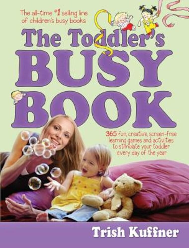 The Toddler's Busy Book: 365 Fun, Creative, Screen-Free Activities to Stimulate Your Toddler Every Day of the Year., Paperback
