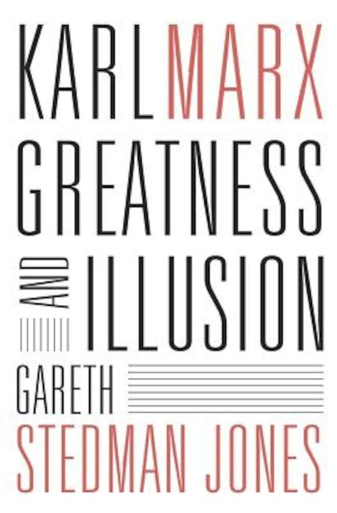 Karl Marx: Greatness and Illusion, Hardcover