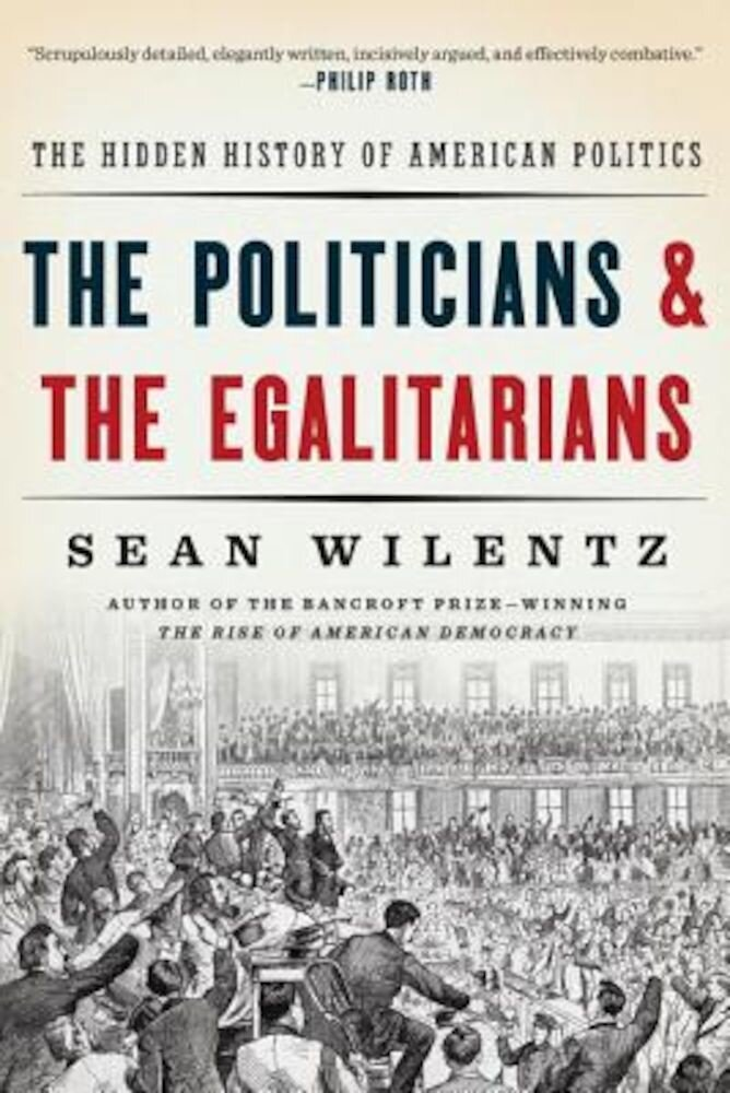 The Politicians and the Egalitarians: The Hidden History of American Politics, Paperback