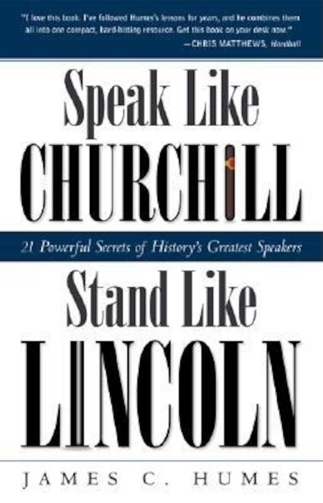 Speak Like Churchill, Stand Like Lincoln: 21 Powerful Secrets of History's Greatest Speakers, Paperback