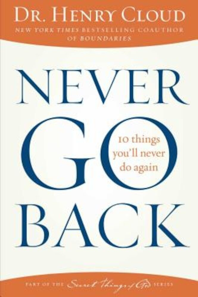 Never Go Back: 10 Things You'll Never Do Again, Paperback