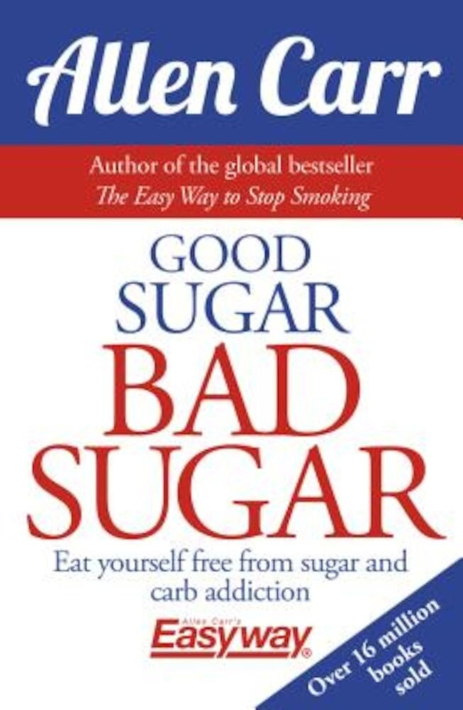 Good Sugar Bad Sugar: Eat Yourself Free from Sugar and Carb Addiction, Paperback
