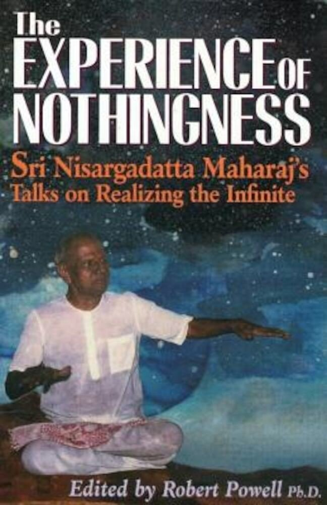 The Experience of Nothingness: Sri Nisargadatta Maharaj's Talks on Realizing the Infinite, Paperback