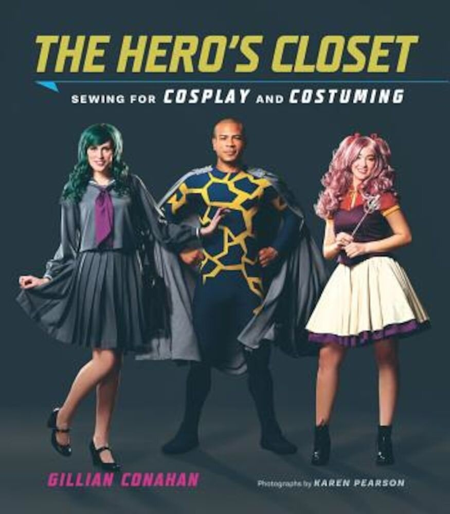 The Hero's Closet: Sewing for Cosplay and Costuming, Paperback